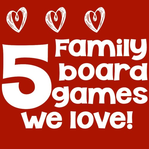 Board games are great for family fun and these are 5 games that we love!