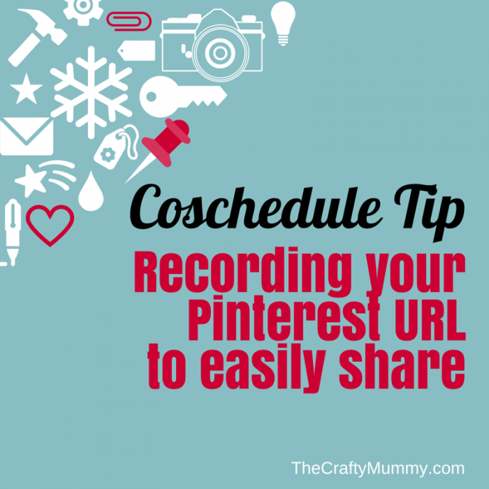 Coschedule Tip - record your Pinterest URL to share