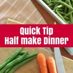 Quick Tip: Half Make Dinner