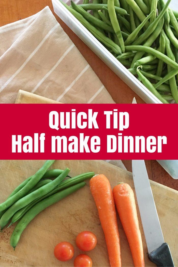 Quick Tip- Half Make Dinner