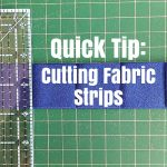 Quick Tip- Cutting Fabric Strips