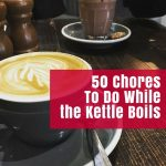 50 Chores To Do while the Kettle Boils